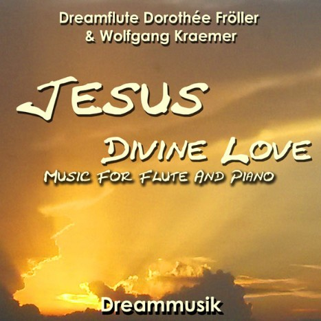 Jesus - Music by Dreamflute Dorothée Fröller And Wolfgang Kraemer
